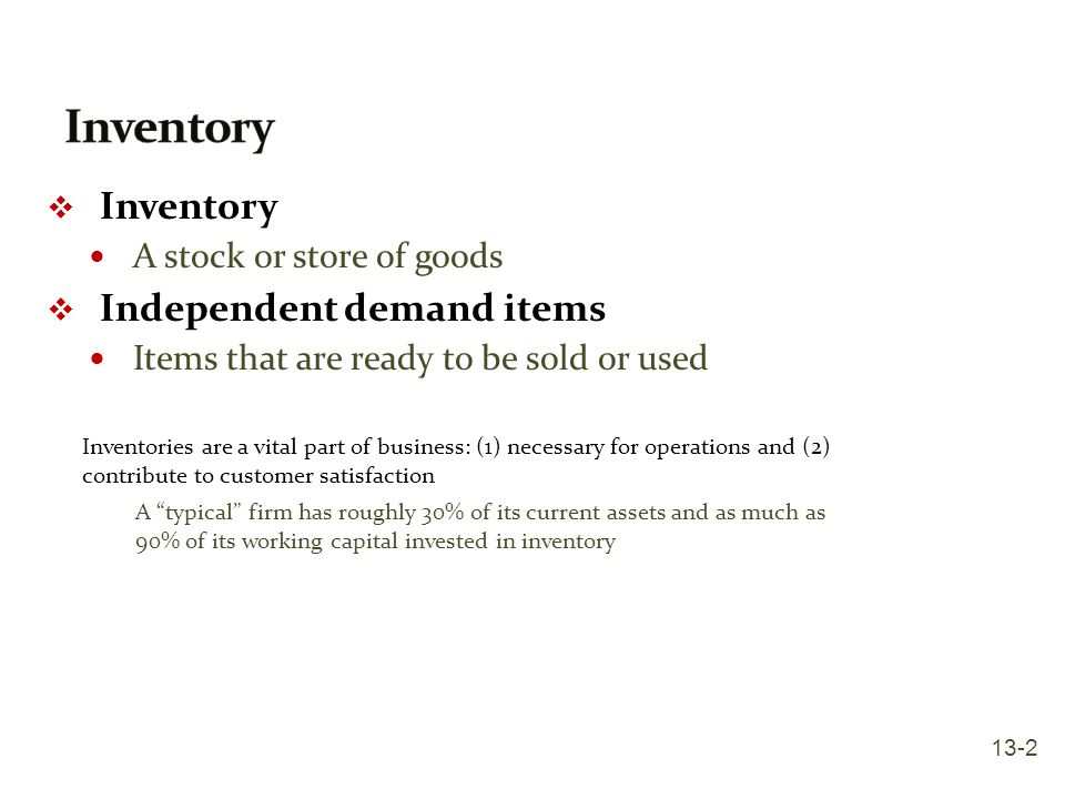 Inventory Inventory Independent demand items A stock or store of goods