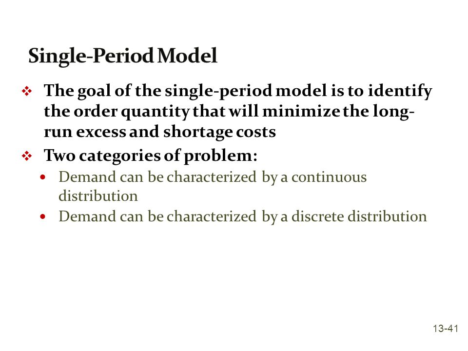 Single-Period Model The goal of the single-period model is to identify the order quantity that will minimize the long- run excess and shortage costs.