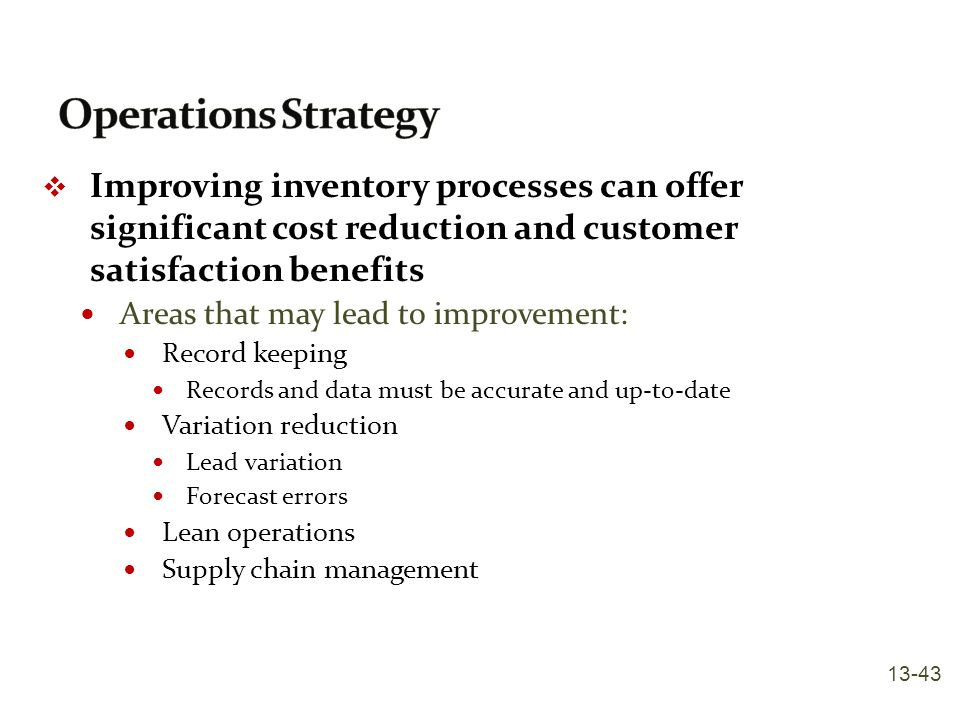 Operations Strategy Improving inventory processes can offer significant cost reduction and customer satisfaction benefits.