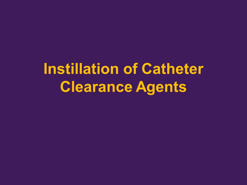 Instillation of Catheter Clearance Agents