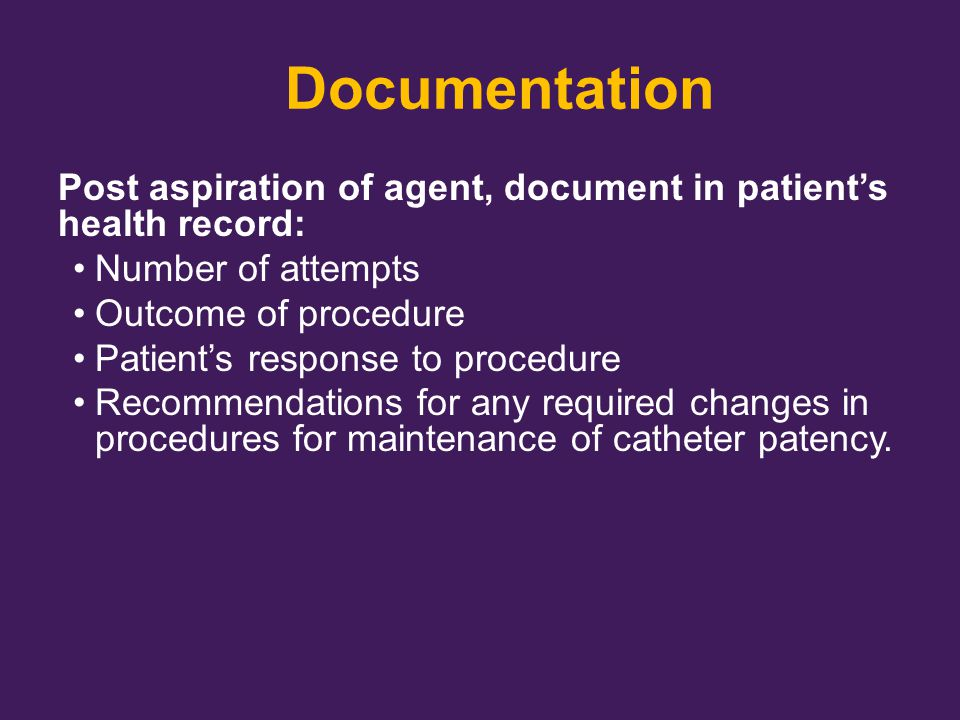 Documentation Post aspiration of agent, document in patient's health record: Number of attempts. Outcome of procedure.
