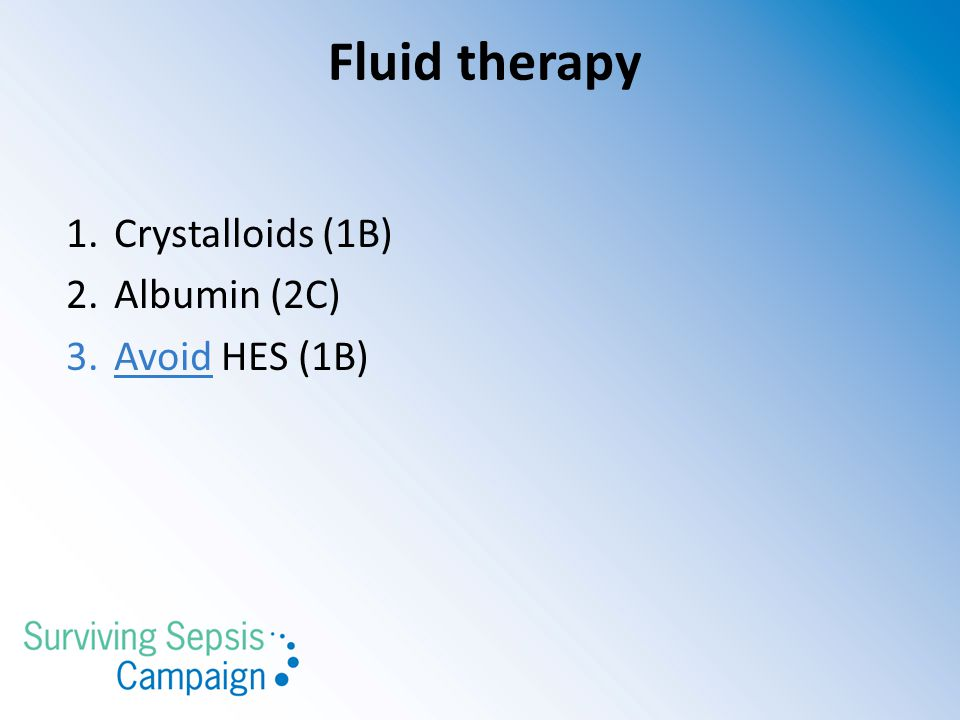 Fluid therapy Crystalloids (1B) Albumin (2C) Avoid HES (1B)