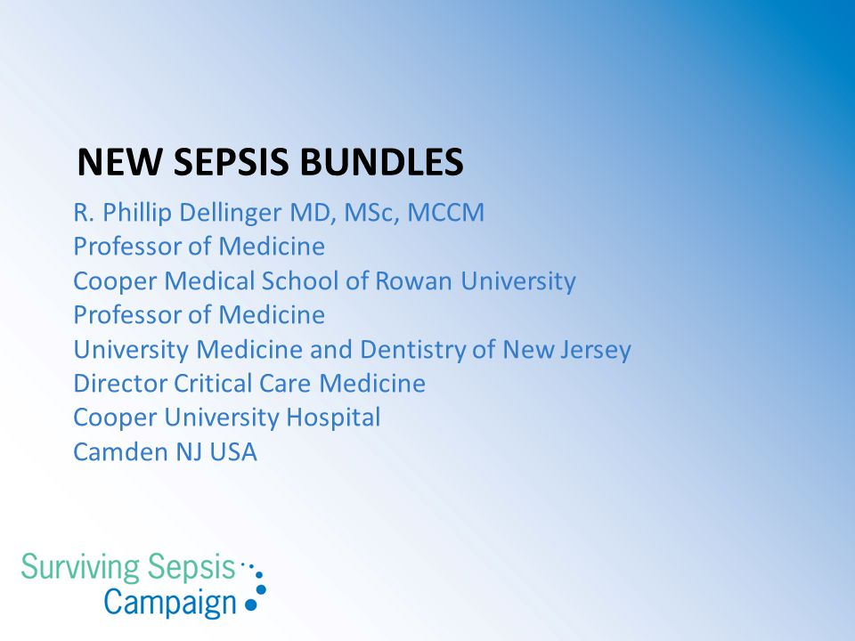 NEW sepsis bUNDLES R. Phillip Dellinger MD, MSc, MCCM