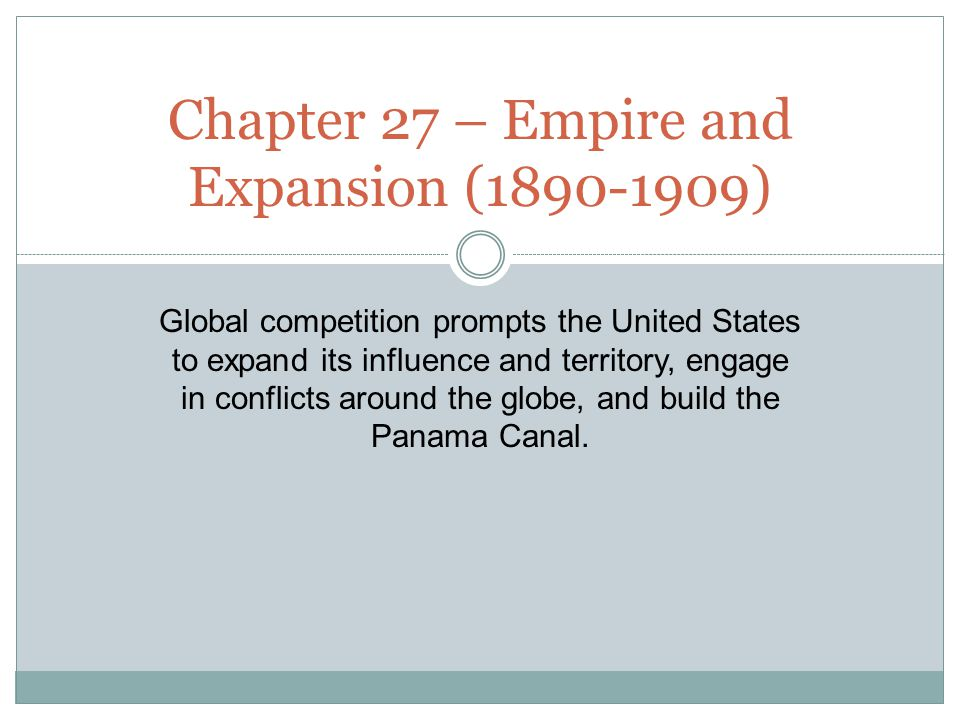 Chapter 27 – Empire and Expansion (1890-1909)