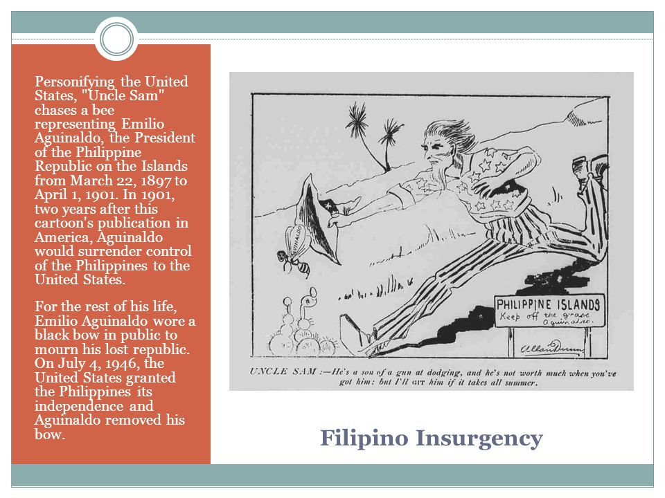 Personifying the United States, Uncle Sam chases a bee representing Emilio Aguinaldo, the President of the Philippine Republic on the Islands from March 22, 1897 to April 1, 1901. In 1901, two years after this cartoon s publication in America, Aguinaldo would surrender control of the Philippines to the United States.