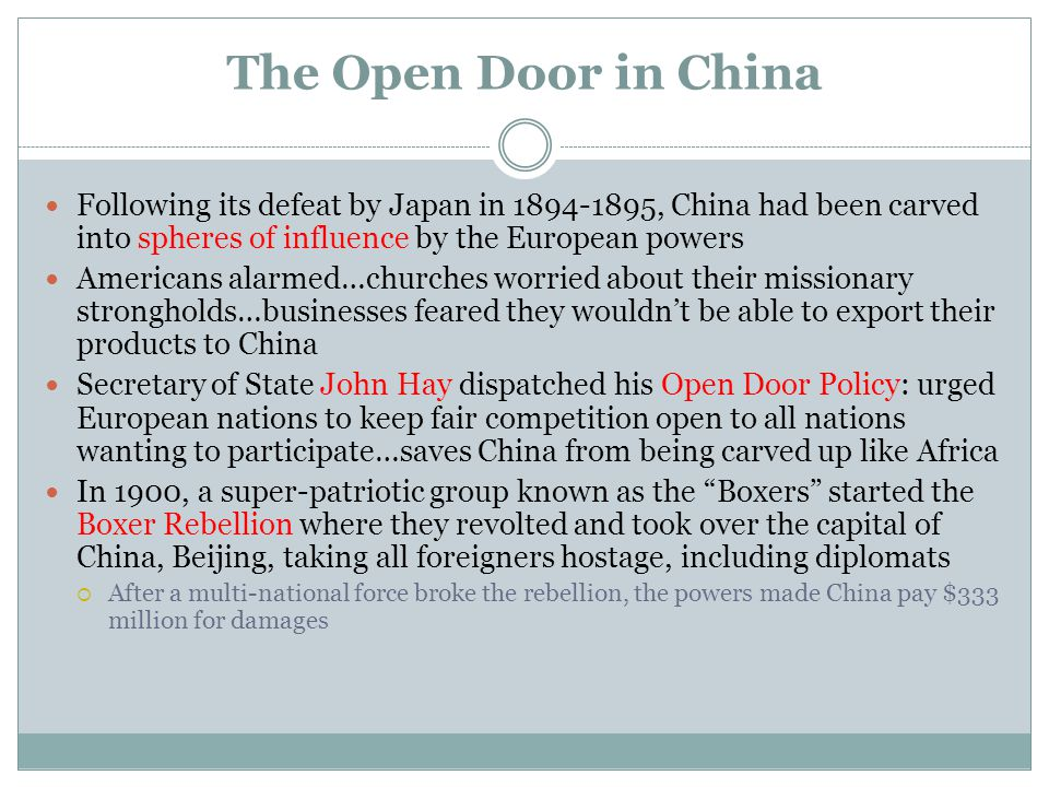 The Open Door in China Following its defeat by Japan in 1894-1895, China had been carved into spheres of influence by the European powers.