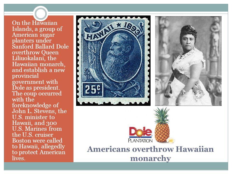 Americans overthrow Hawaiian monarchy