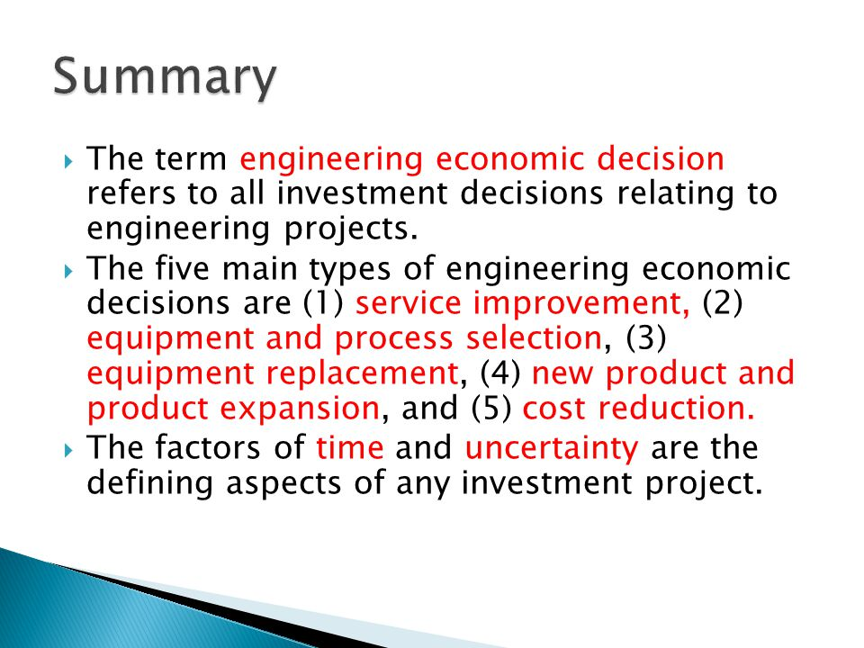 Summary The term engineering economic decision refers to all investment decisions relating to engineering projects.