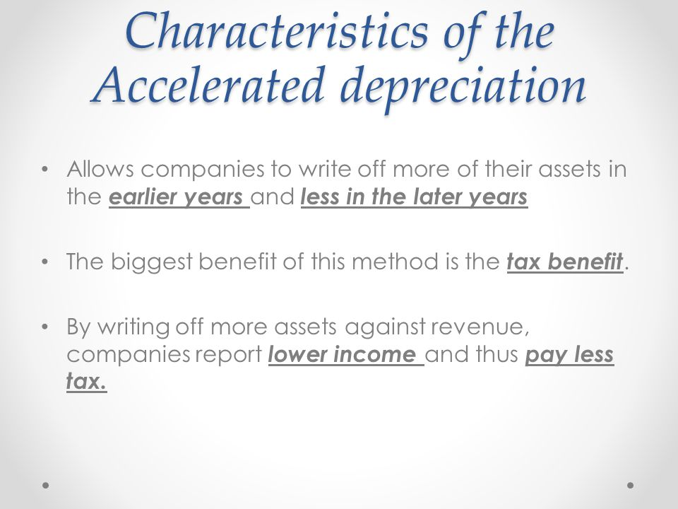 Characteristics of the Accelerated depreciation