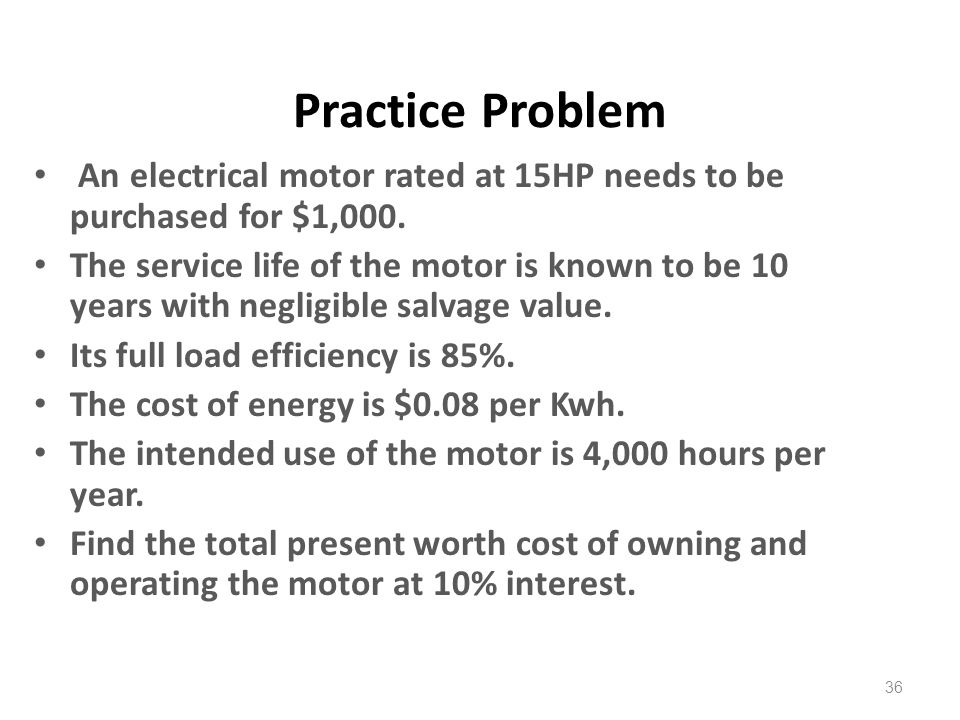 Practice Problem An electrical motor rated at 15HP needs to be purchased for $1,000.
