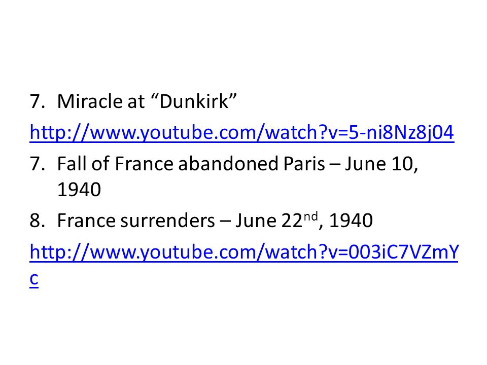 Miracle at Dunkirk http://www.youtube.com/watch v=5-ni8Nz8j04. Fall of France abandoned Paris – June 10, 1940.