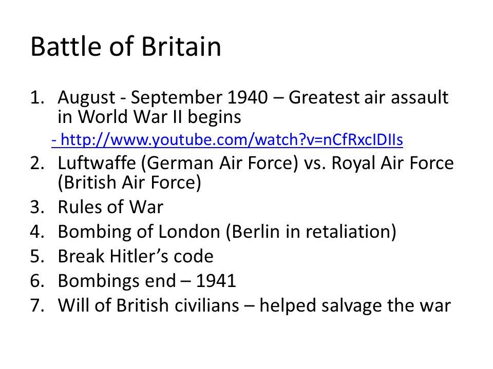 Battle of Britain August - September 1940 – Greatest air assault in World War II begins. - http://www.youtube.com/watch v=nCfRxcIDIIs.