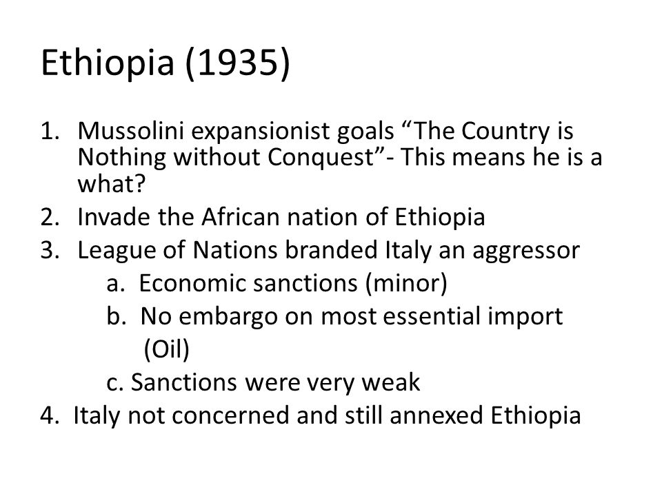 Ethiopia (1935) Mussolini expansionist goals The Country is Nothing without Conquest - This means he is a what