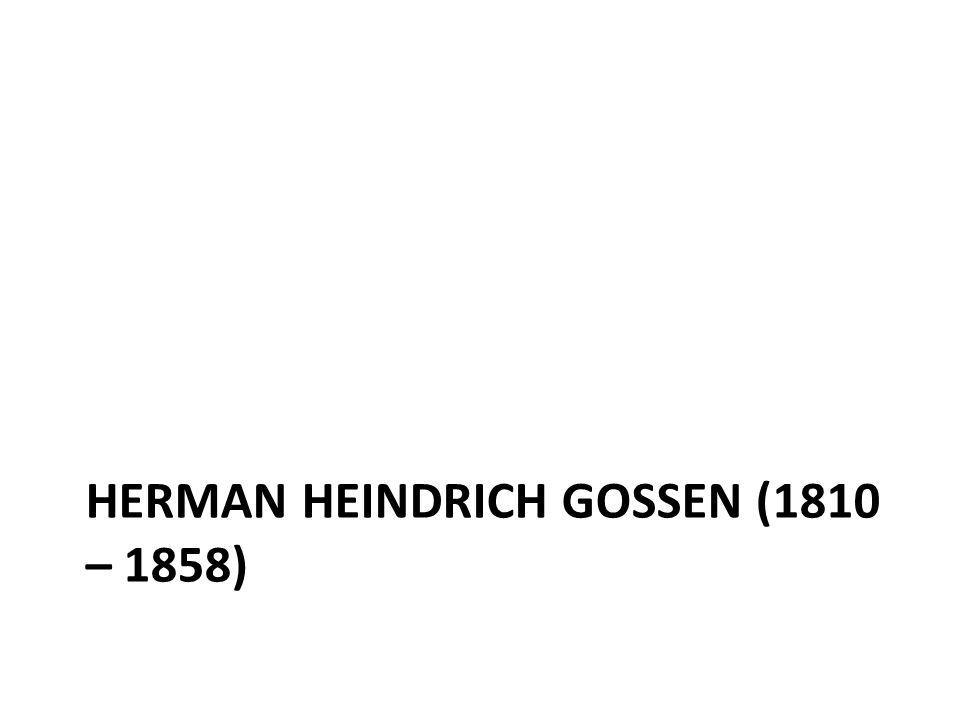 Herman Heindrich Gossen (1810 – 1858)
