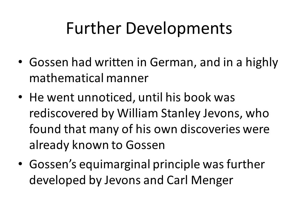 Further Developments Gossen had written in German, and in a highly mathematical manner.