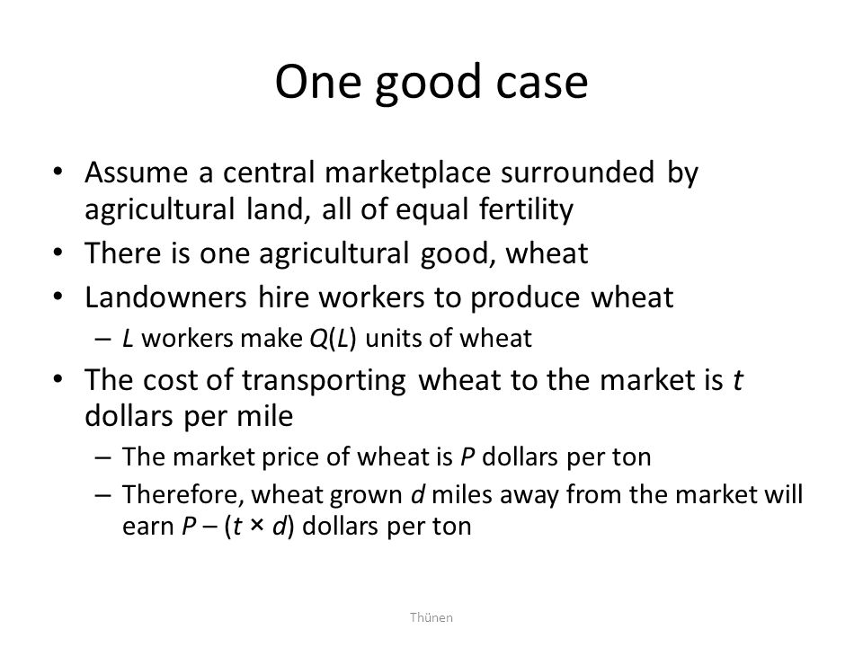 One good case Assume a central marketplace surrounded by agricultural land, all of equal fertility.