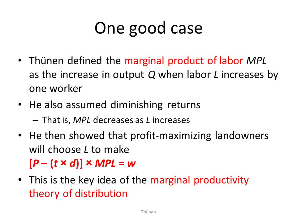 One good case Thünen defined the marginal product of labor MPL as the increase in output Q when labor L increases by one worker.
