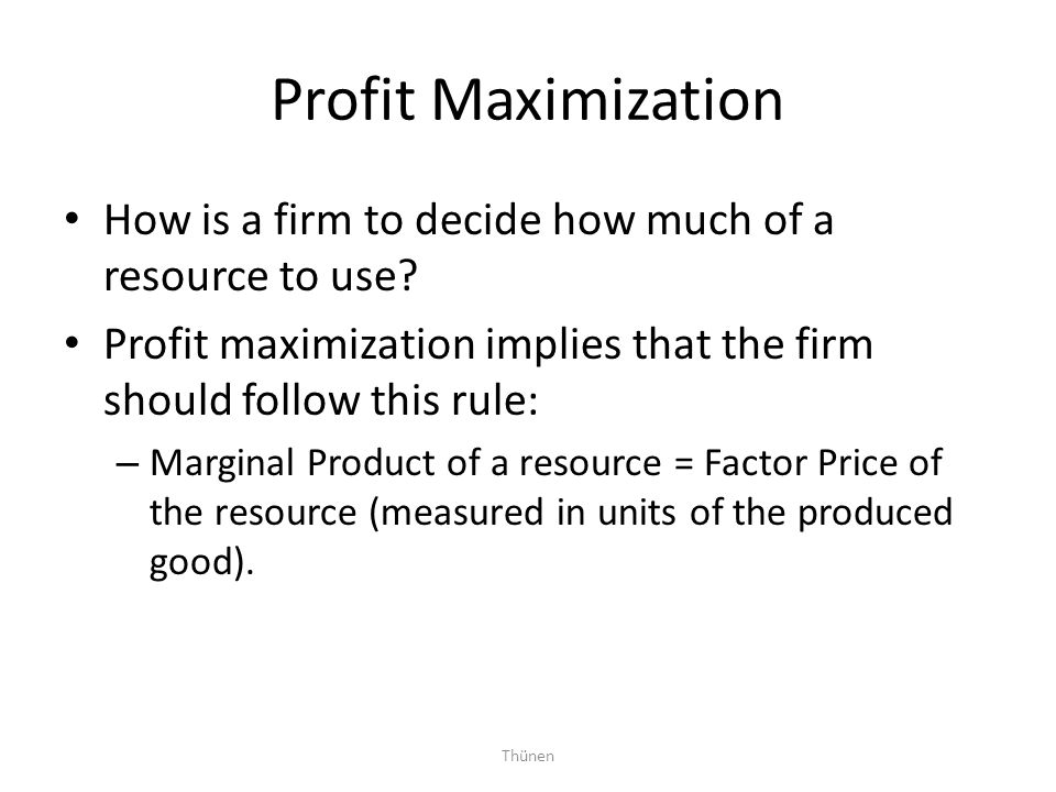 Profit Maximization How is a firm to decide how much of a resource to use Profit maximization implies that the firm should follow this rule: