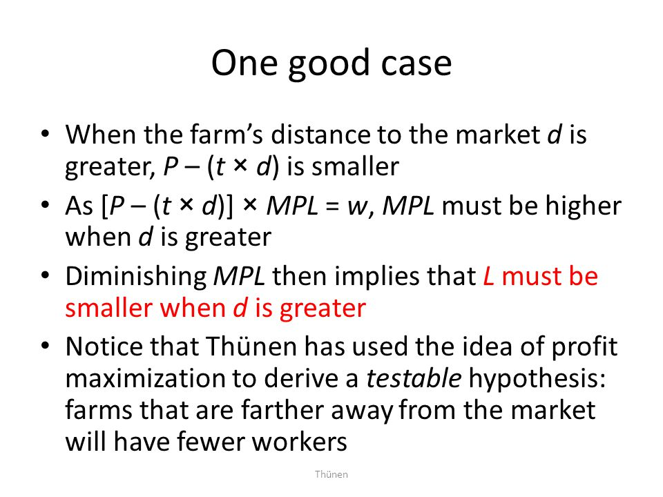 One good case When the farm's distance to the market d is greater, P – (t × d) is smaller.