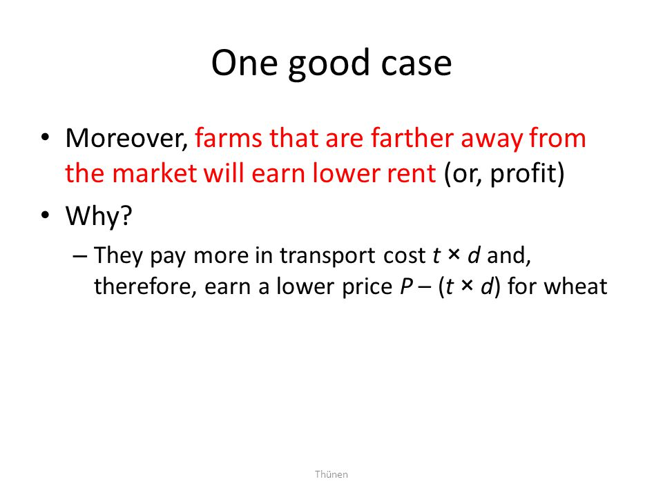 One good case Moreover, farms that are farther away from the market will earn lower rent (or, profit)