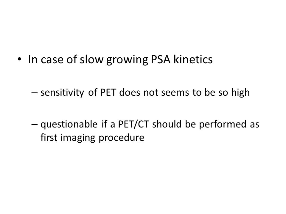 In case of slow growing PSA kinetics