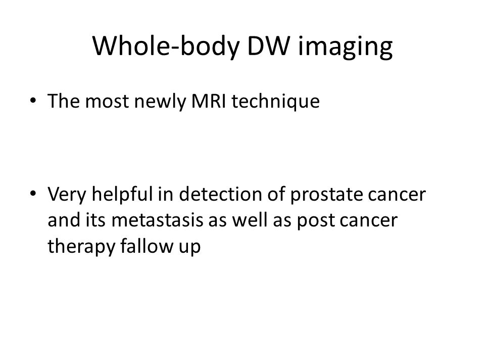 Whole-body DW imaging The most newly MRI technique