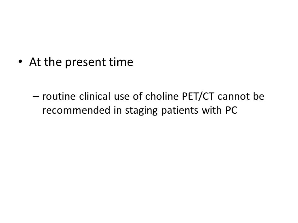 At the present time routine clinical use of choline PET/CT cannot be recommended in staging patients with PC.