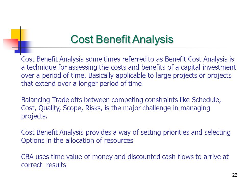 Cost Benefit Analysis Cost Benefit Analysis some times referred to as Benefit Cost Analysis is.