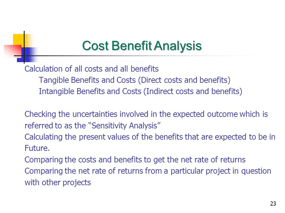 Cost Benefit Analysis Calculation of all costs and all benefits