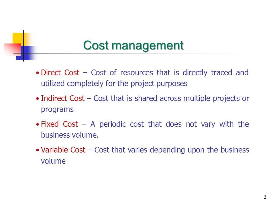 Cost management Direct Cost – Cost of resources that is directly traced and utilized completely for the project purposes.
