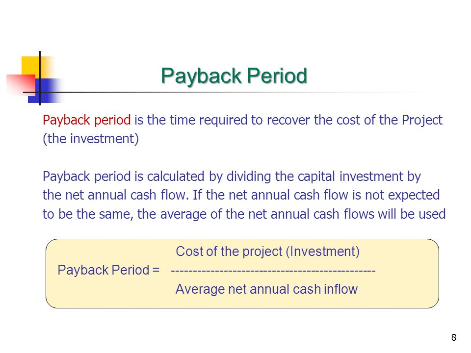 Payback Period Payback period is the time required to recover the cost of the Project. (the investment)