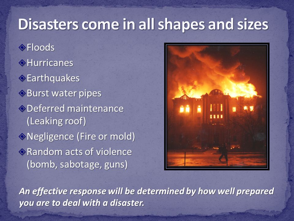 Disasters come in all shapes and sizes