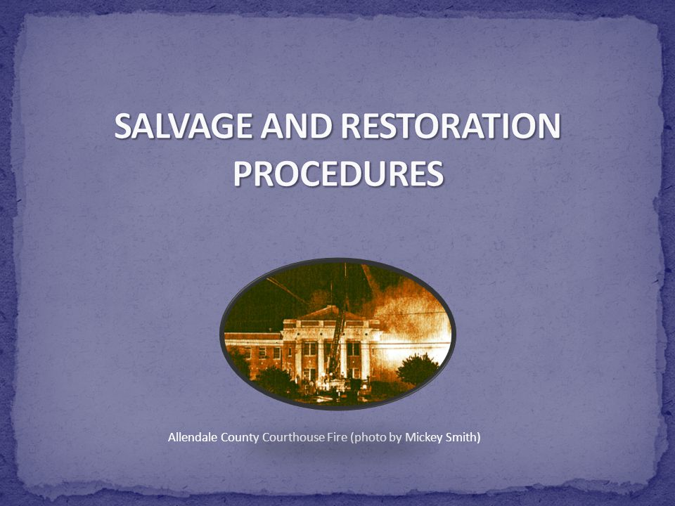 SALVAGE AND RESTORATION PROCEDURES