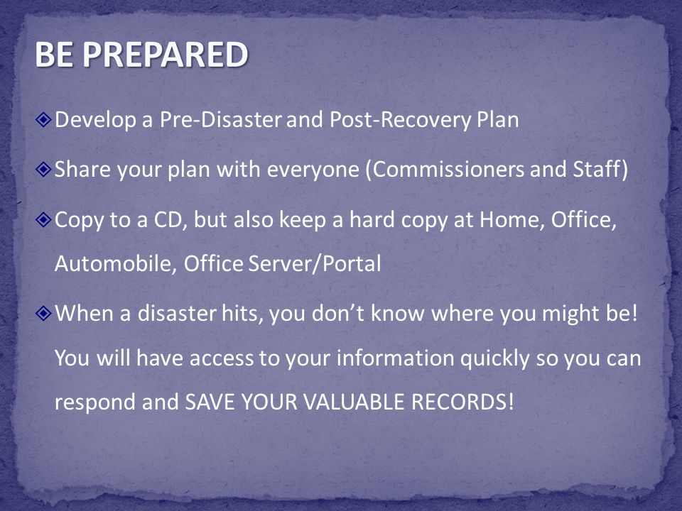 BE PREPARED Develop a Pre-Disaster and Post-Recovery Plan