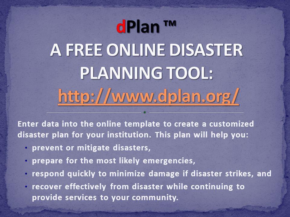 dPlan ™ A FREE ONLINE DISASTER PLANNING TOOL: http://www.dplan.org/