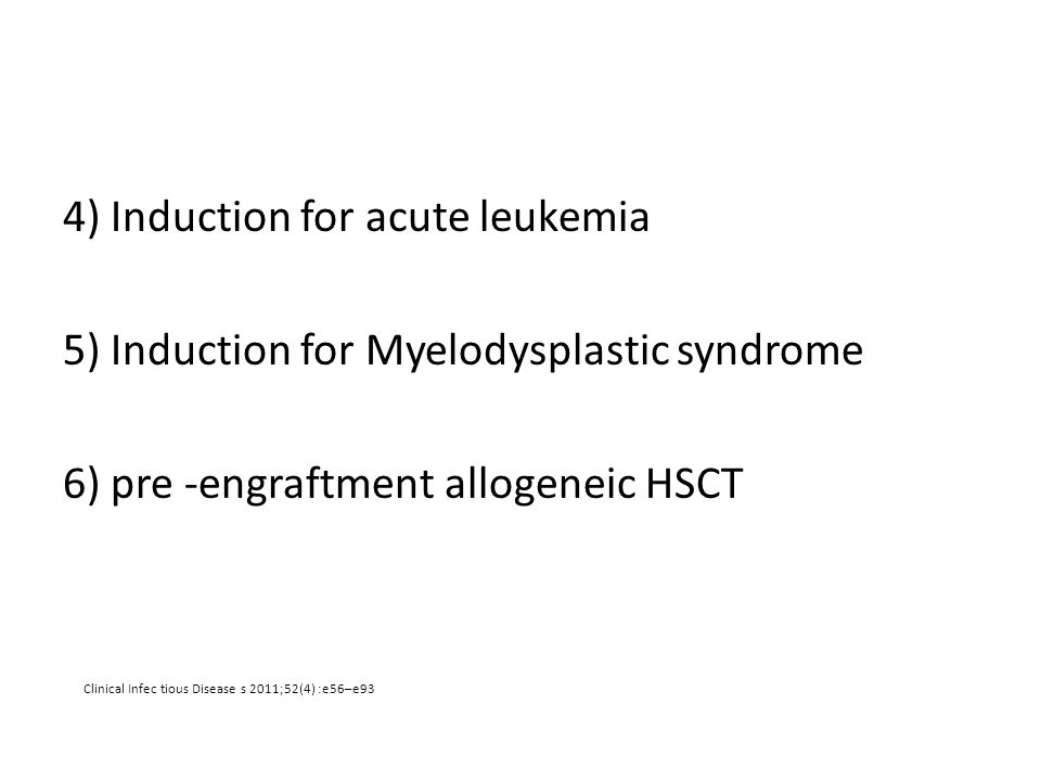 4) Induction for acute leukemia 5) Induction for Myelodysplastic syndrome 6) pre -engraftment allogeneic HSCT