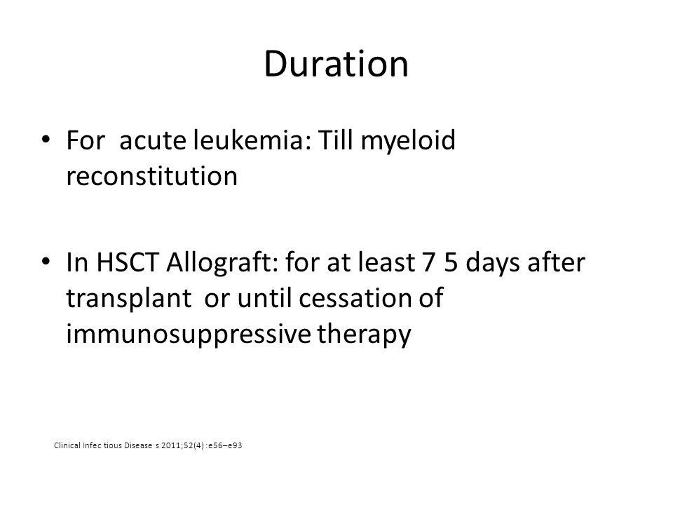 Duration For acute leukemia: Till myeloid reconstitution