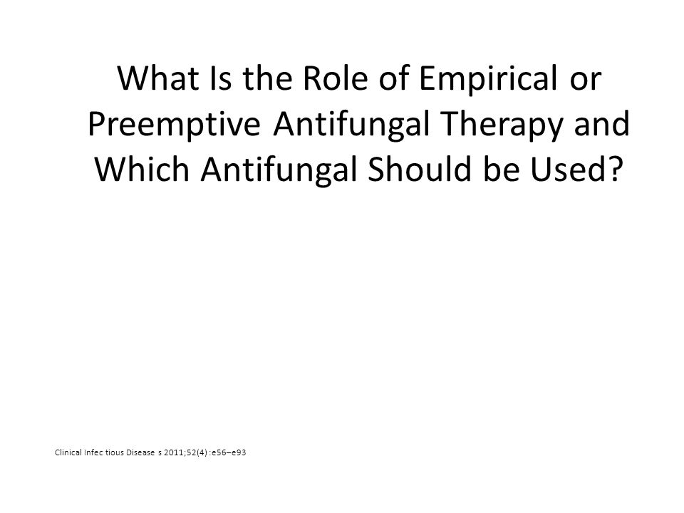 What Is the Role of Empirical or Preemptive Antifungal Therapy and Which Antifungal Should be Used