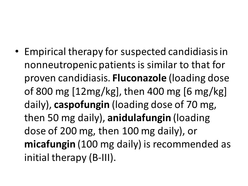 Empirical therapy for suspected candidiasis in nonneutropenic patients is similar to that for proven candidiasis.