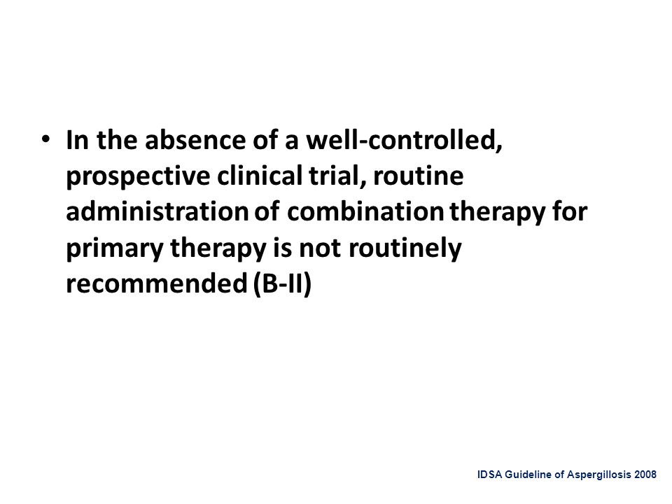 In the absence of a well-controlled, prospective clinical trial, routine administration of combination therapy for primary therapy is not routinely recommended (B-II)