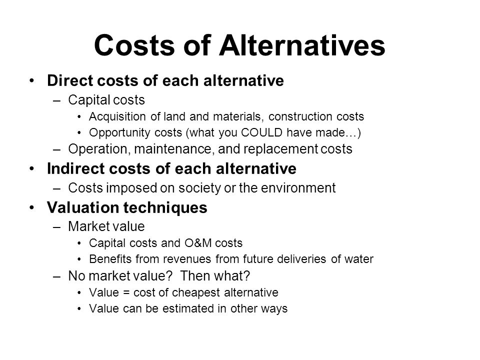 Costs of Alternatives Direct costs of each alternative