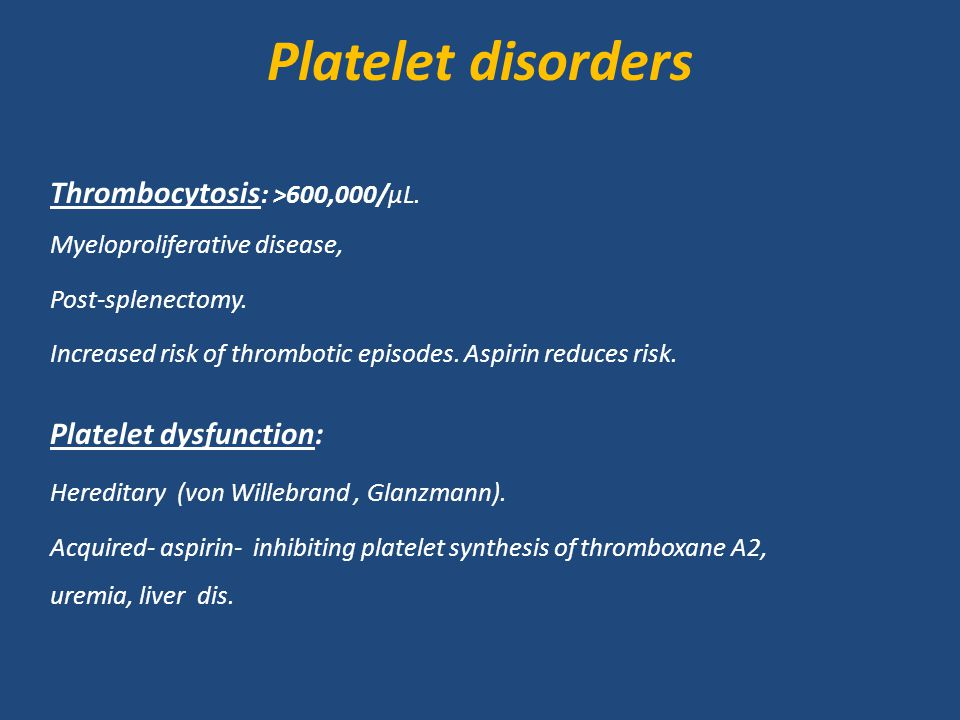 Platelet disorders Thrombocytosis: >600,000/μL.
