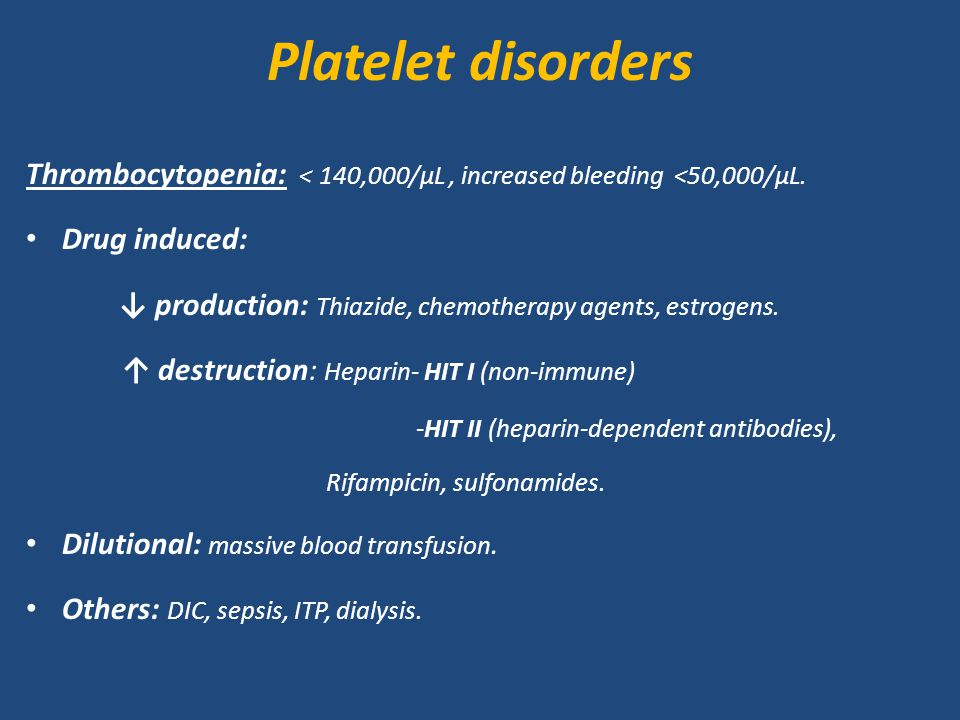 Platelet disorders Thrombocytopenia: < 140,000/μL , increased bleeding <50,000/μL. Drug induced: