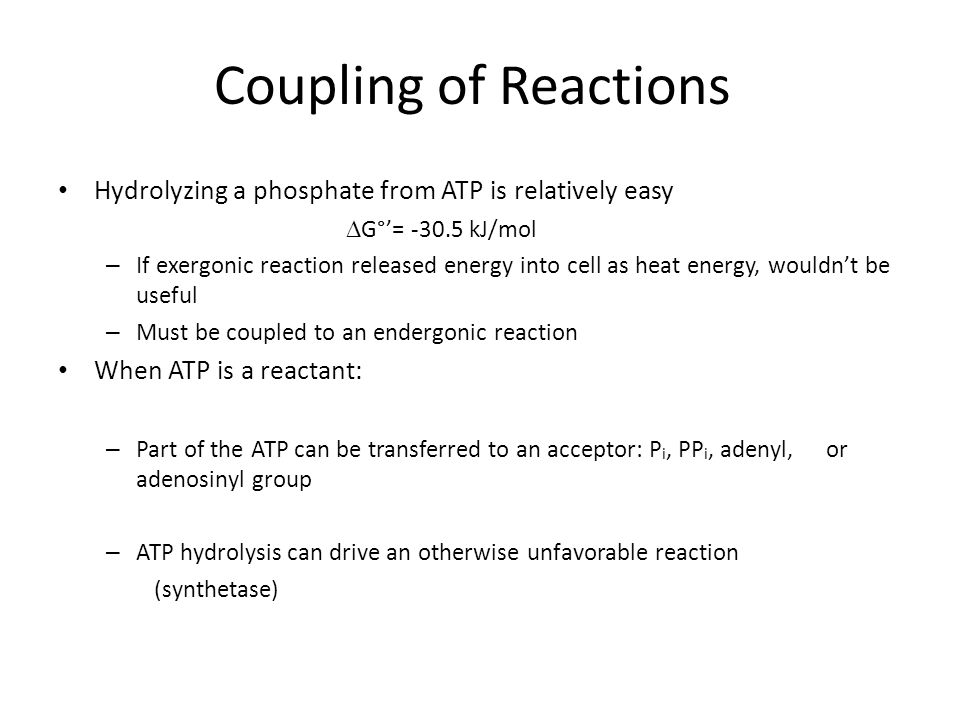Coupling of Reactions Hydrolyzing a phosphate from ATP is relatively easy. G°'= -30.5 kJ/mol.