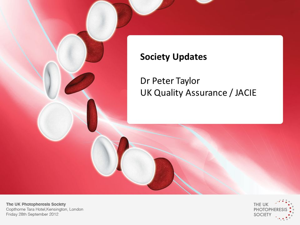 Society Updates Dr Peter Taylor UK Quality Assurance / JACIE