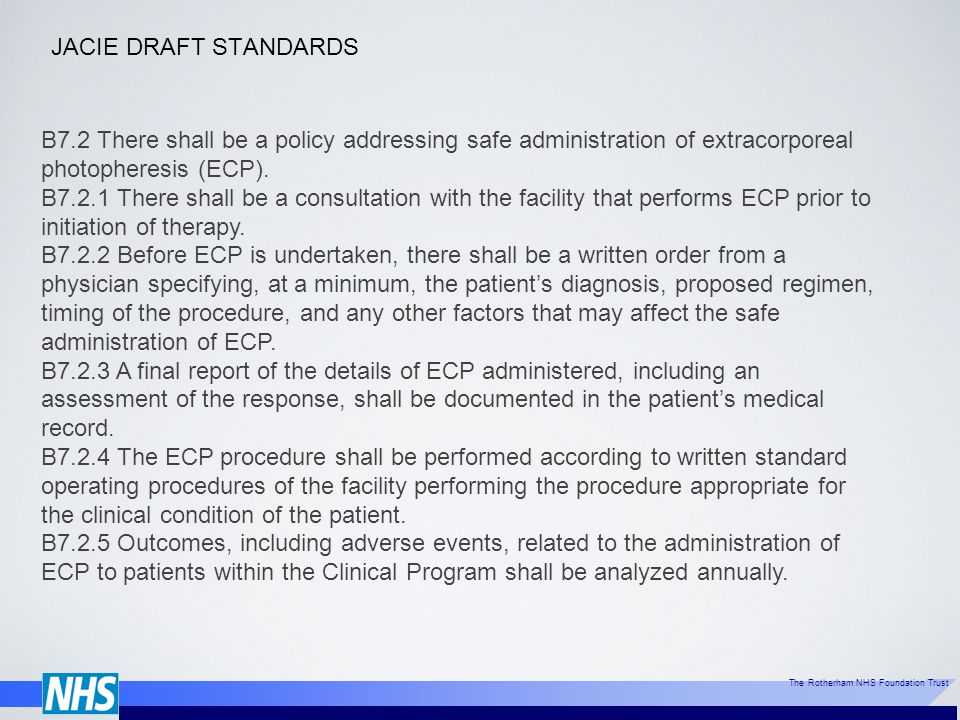 JACIE DRAFT STANDARDS B7.2 There shall be a policy addressing safe administration of extracorporeal photopheresis (ECP).