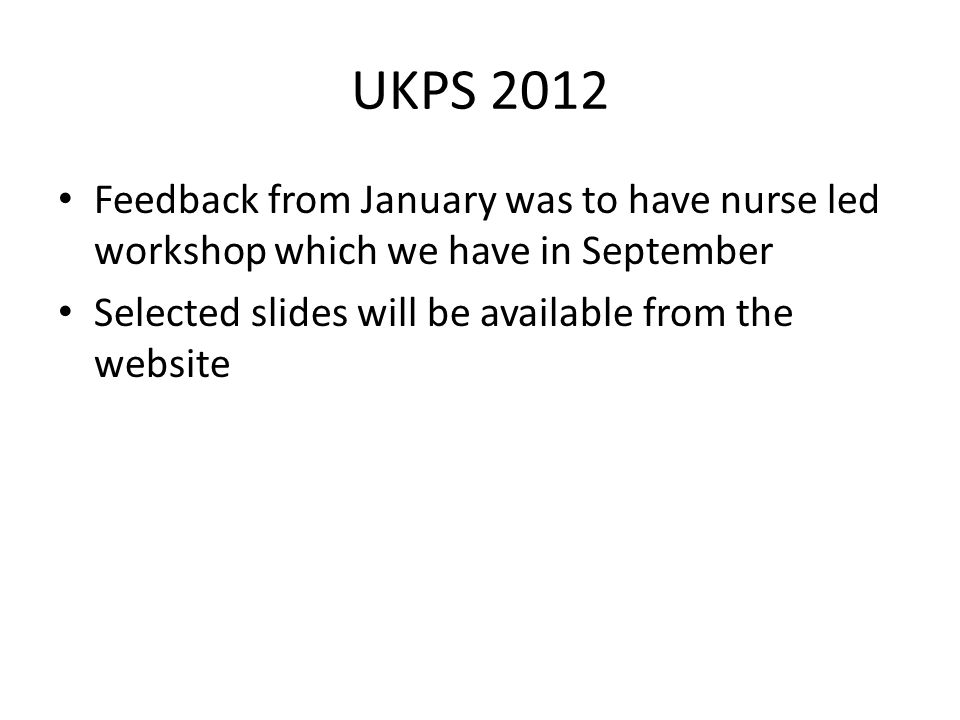 UKPS 2012 Feedback from January was to have nurse led workshop which we have in September.