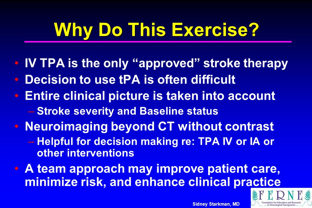 Why Do This Exercise IV TPA is the only approved stroke therapy