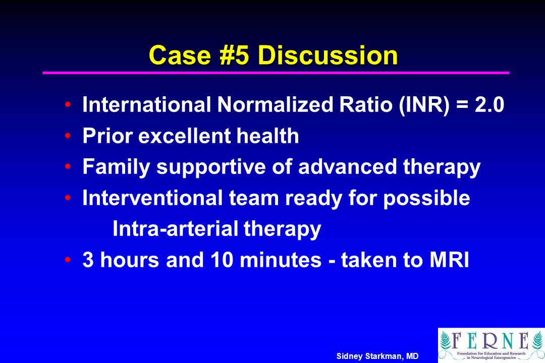 Case #5 Discussion International Normalized Ratio (INR) = 2.0