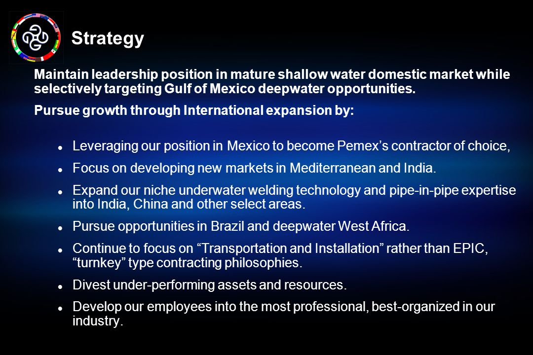 Strategy Maintain leadership position in mature shallow water domestic market while selectively targeting Gulf of Mexico deepwater opportunities.